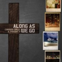 Common Child & Thought P - Along As We Go