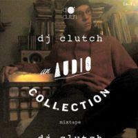 dj clutch - An Audio Collection