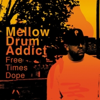 Mellow Drum Addict - Free Times Dope